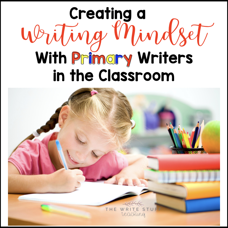 Creating a Writing Mindset With Primary Writers in the Classroom